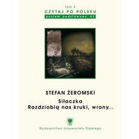 """E-booki, Czytaj po polsku. T. 4: Stefan Żeromski: """"Siłaczka"""", """"Rozdziobią nas kruki, wrony..."""". Wyd. 3. - Agnieszka Szol (PDF)"""