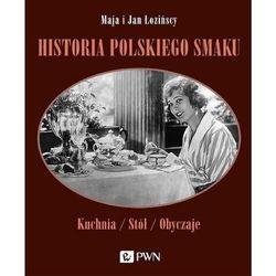 Historia polskiego smaku. Kuchnia, stół, obyczaje - Łozińska Maja, Łoziński Jan - książka (opr. miękka)