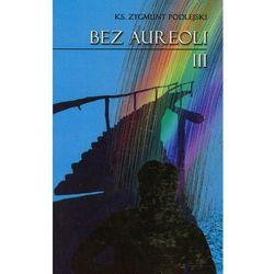 Bez aureoli 3 - Zygmunt Podlejski (opr. miękka)
