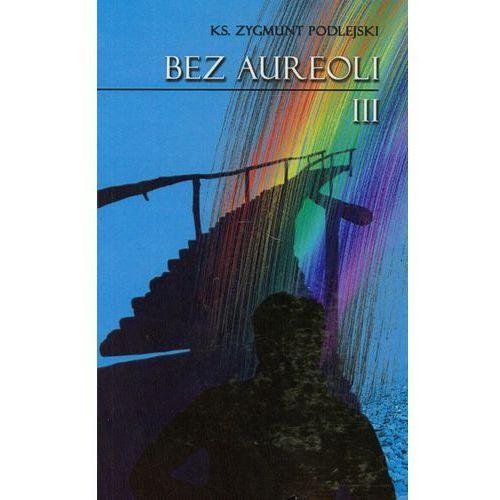 Biografie i wspomnienia, Bez aureoli 3 - Zygmunt Podlejski (opr. miękka)