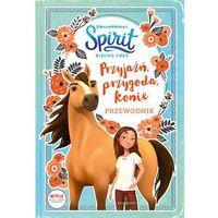 Książki dla dzieci, Przyjaźń, przygoda, konie. Przewodnik. Spirit Riding Free (opr. miękka)