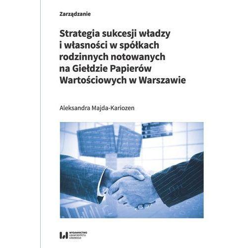 Biblioteka biznesu, Strategia sukcesji władzy i własności w spółkach rodzinnych notowanych na Giełdzie Papierów Wartości - Majda-Kariozen Aleksandra - książka (opr. broszurowa)