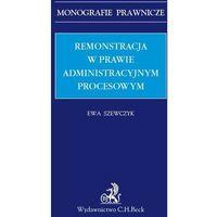 Książki prawnicze i akty prawne, Remonstracja w prawie administracyjnym procesowym - Ewa Szewczyk (opr. twarda)