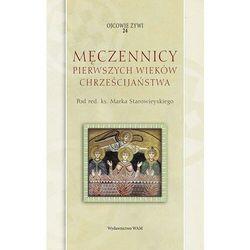 Męczennicy pierwszych wieków chrześcijaństwa. ojcowie żywi (opr. miękka)