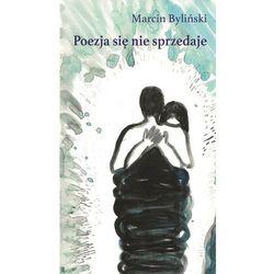 Poezja się nie sprzedaje - Marcin Byliński (opr. miękka)