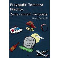 E-booki, Przypadki Tomasza Płachty. Życie i śmierć socjopaty - Daniel Koziarski