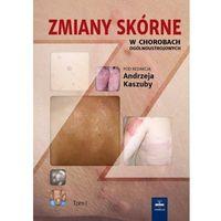 Książki medyczne, Zmiany skórne w chorobach ogólnoustrojowych. Tom 1 (opr. twarda)