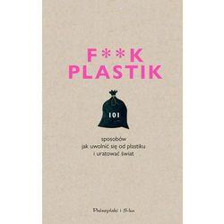 F**k plastik.101 sposobów jak uwolnić się od plastiku i uratować świat