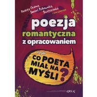 Książki dla młodzieży, Poezja romantyczna z opracowaniem czyli co poeta miał na myśli? (opr. miękka)