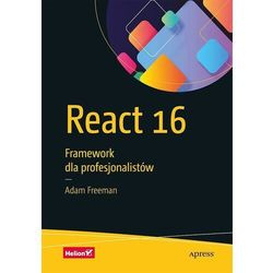 React 16. Framework dla profesjonalistów - Adam Freeman (opr. twarda)
