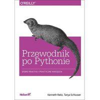 Informatyka, Przewodnik po Pythonie. Dobre praktyki i praktyczne narzędzia - Kenneth Reitz, Tanya Schlusser (opr. miękka)