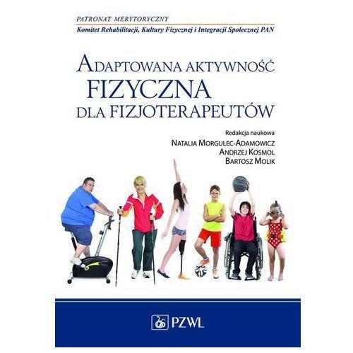 Książki medyczne, Adaptowana aktywność fizyczna dla fizjoterapeutów. - Dostępne od: 2014-11-15 (opr. miękka)