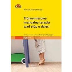 Trójwymiarowa manualna terapia wad stóp u dzieci - barbara zukunft-huber (opr. miękka)