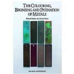 Colouring, Bronzing and Patination of Metals