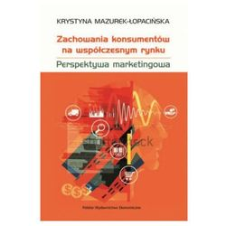 Zachowania konsumentów na współczesnym rynku (opr. miękka)