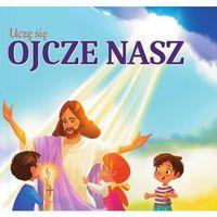 Książki dla dzieci, Uczę się Ojcze Nasz - Opracowanie zbiorowe (opr. kartonowa)