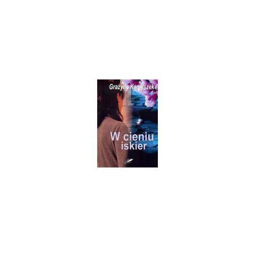 Literatura kobieca, obyczajowa, romanse, W cieniu iskier (opr. miękka)