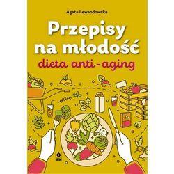 Przepisy na młodość. Dieta anti-aging - Lewandowska Agata - książka (opr. broszurowa)
