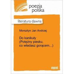 Do kanikuły (Potężny piesku, co władasz gorącem...) - Jan Andrzej Morsztyn