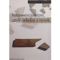 Biblioteka biznesu, Interwencjonizm, Czyli Władza A Rynek (opr. miękka)