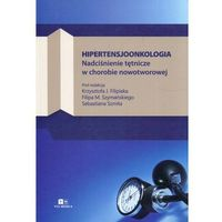 Książki o zdrowiu, medycynie i urodzie, Hipertensjoonkologia. Nadciśnienie tętnicze w chorobie nowotworowej (opr. miękka)