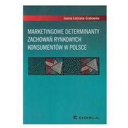 Marketingowe determinanty zachowań rynkowych konsumentów w Polsce (opr. miękka)