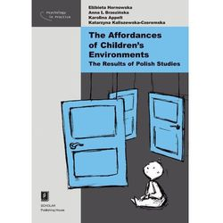 THE AFFORDANCES OF CHILDREN'S ENVIRONMENTS THE RESULTS OF POLISH STUDIES (opr. miękka)