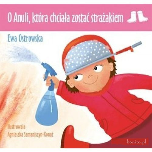 Książki dla dzieci, O Anuli która chciała zostać strażakiem (opr. miękka)