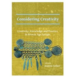 Considering Creativity: Creativity, Knowledge and Practice in Bronze Age Europe