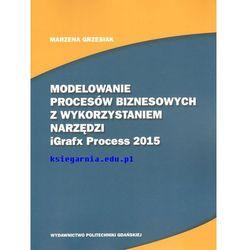 Modelowanie procesów biznesowych z wykorzystaniem narzędzi iGrafx Process 2015 (opr. miękka)