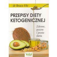 Książki medyczne, Przepisy diety ketogenicznej. Zdrowe, pyszne i proste dania - Bruce Fife (opr. miękka)