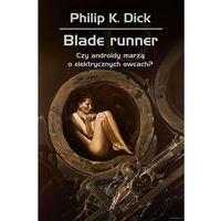 Książki fantasy i science fiction, Blade runner. Czy androidy marzą o elektrycznych.. - Philip K. Dick (opr. twarda)