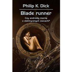 Blade runner. Czy androidy marzą o elektrycznych.. - Philip K. Dick (opr. twarda)