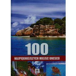 100 NAJPIĘKNIEJSZYCH MIEJSC UNESCO TW (opr. twarda)