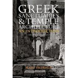 Greek Sanctuaries and Temple Architecture Emerson, Mary (Independent Scholar, UK)