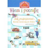Książki dla dzieci, Wiem i potrafię Jak podróżować... Wesołe wycieczki po Polsce (opr. twarda)