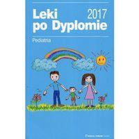 Książki medyczne, Leki po Dyplomie. Pediatria. 2017 (opr. miękka)