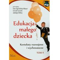 Pedagogika, Edukacja małego dziecka t.4 Konteksty rozwojowe i wychowawcze (opr. miękka)