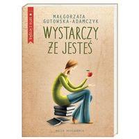 Literatura młodzieżowa, WYSTARCZY ŻE JESTEŚ WYD. 3 - Małgorzata Gutowska-Adamczyk (opr. miękka)