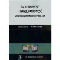 Książki o biznesie i ekonomii, Rachunkowość, finanse, bankowość. Zainteresowania młodego pokolenia (opr. miękka)