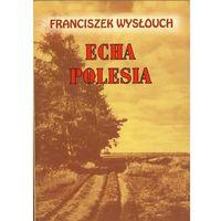 Powieści, Franciszek Wysłouch. Echa Polesia. (opr. miękka)