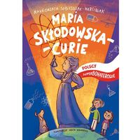 Książki dla dzieci, Maria Skłodowska-Curie, Polscy Superbohaterowie - Małgorzata Sobieszczak-Marciniak (opr. twarda)