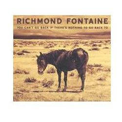 You Can't Go Back If There's Nothing To Go Back To - Richmond Fontaine (Płyta CD)