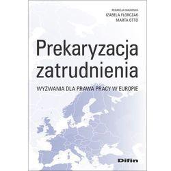 Prekaryzacja zatrudnienia. Wyzwania dla prawa pracy w Europie (opr. broszurowa)