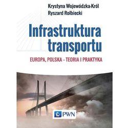 Infrastruktura transportu. Europa, Polska – teoria i praktyka (opr. miękka)