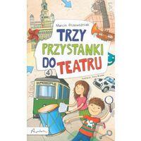 Książki dla dzieci, TRZY PRZYSTANKI DO TEATRU - Wysyłka od 3,99 - porównuj ceny z wysyłką (opr. miękka)