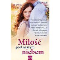 Literatura kobieca, obyczajowa, romanse, Miłość pod naszym niebem (opr. broszurowa)