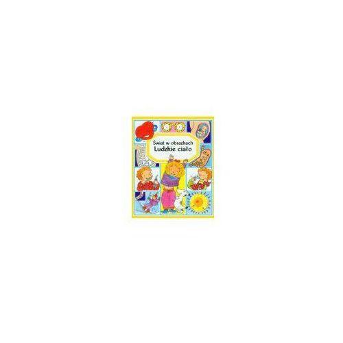 Książki dla dzieci, Ludzkie ciało Świat w obrazkach (opr. broszurowa)