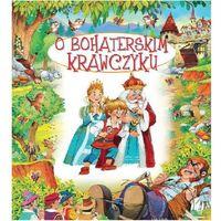 Książki dla dzieci, O bohaterskim krawczyku - Praca zbiorowa (opr. twarda)
