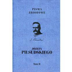 Pisma Zbiorowe Józefa Piłsudskiego Tom 2 - Wysyłka od 3,99 - porównuj ceny z wysyłką (opr. twarda)